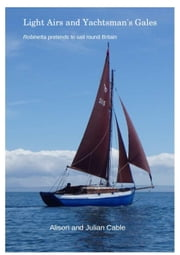 Light Airs and Yachtsman's Gales - Robinetta, #3 ebook by Alison Cable, Julian Cable