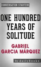 One Hundred Years of Solitude: A Novel by Gabriel Garcia Márquez | Conversation Starters ebook by Daily Books