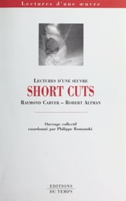 «Short cuts», Raymond Carver-Robert Altman ebook by Philippe Romanski