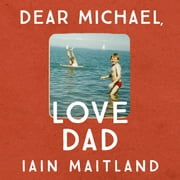 Dear Michael, Love Dad - Letters, laughter and all the things we leave unsaid. audiobook by Iain Maitland