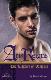 Aris Reigns: The Kingdom of Vampires - An Infinity Diaries Novel ebook by Devin Morgan