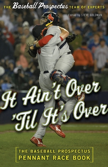 It Ain't Over 'Til It's Over - The Baseball Prospectus Pennant Race Book ebook by Baseball Prospectus,Steven Goldman