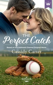 The Perfect Catch - Based on the Hallmark Channel Original Movie ebook by Cassidy Carter
