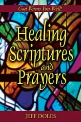 Healing Scriptures and Prayers - God Wants You Well! ebook by Jeff Doles
