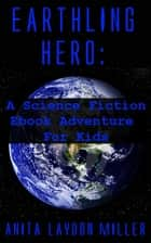 Earthling Hero ebook by Anita Laydon Miller