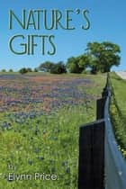 Nature's Gifts ebook by Elynn Price
