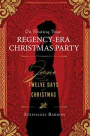 On Hosting Your Regency-Era Christmas Party: A Companion to Jane and the Twelve Days of Christmas ebook by Soho Press