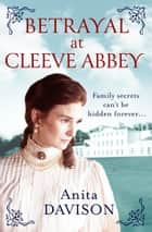 Betrayal at Cleeve Abbey - An intriguing drama that will shock and surprise you ebook by Anita Davison
