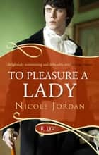 To Pleasure a Lady: A Rouge Regency Romance ebook by Nicole Jordan