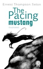 The Pacing mustang ebook by Ernest Thompson Seton