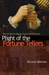 Plight of the Fortune Tellers - Why We Need to Manage Financial Risk Differently ebook by Riccardo Rebonato