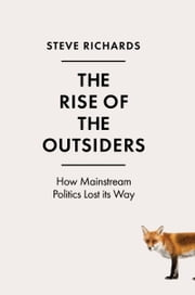 Rise of the Outsiders - How Mainstream Politics Lost its Way ebook by Steve Richards