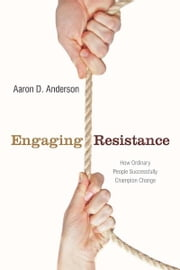 Engaging Resistance - How Ordinary People Successfully Champion Change ebook by Kobo.Web.Store.Products.Fields.ContributorFieldViewModel