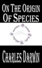 On the Origin of Species - The Preservation of Favoured Races in the Struggle for Life ebook by Charles Darwin