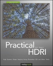 Practical HDRI - High Dynamic Range Imaging Using Photoshop CS5 and Other Tools ebook by Jack Howard