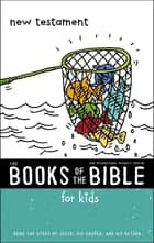 NIrV, The Books of the Bible for Kids: New Testament - Read the Story of Jesus, His Church, and His Return ebook by Zondervan