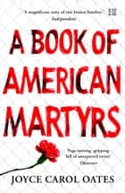 A Book of American Martyrs ebook by Joyce Carol Oates