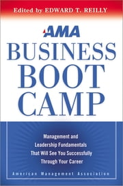 AMA Business Boot Camp - Management and Leadership Fundamentals That Will See You Successfully Through Your Career ebook by Edward Reilly