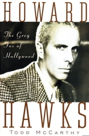 Howard Hawks - The Grey Fox of Hollywood ebook by Todd McCarthy