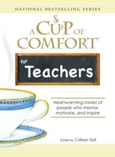 Cup of Comfort for Teachers: Heartwarming stories of people who mentor, motivate, and inspire ebook by Colleen Sell