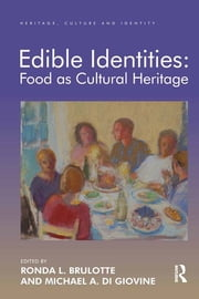 Edible Identities: Food as Cultural Heritage ebook by Ronda L. Brulotte,Michael A. Di Giovine