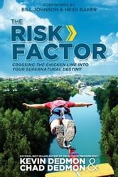 The Risk Factor: Crossing the Chicken Line Into Your Supernatural Destiny ebook by Kevin Dedmon,Chad Dedmon,Bill Johnson,Heidi Baker