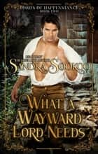 What a Wayward Lord Needs - Lords of Happenstance, #2 ebook by Sandra Sookoo