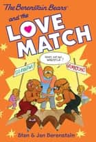 The Berenstain Bears Chapter Book: The Love Match ebook by Stan Berenstain,Stan Berenstain,Jan Berenstain,Jan Berenstain