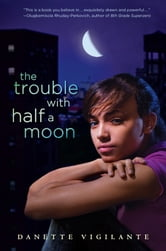 The Trouble with Half a Moon ebook by Danette Vigilante