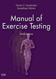 Manual of Exercise Testing ebook by Victor F. Froelicher,Jonathan N. Myers