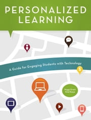Personalized Learning - A Guide for Engaging Students with Technology ebook by Peggy Grant,Dale Basye