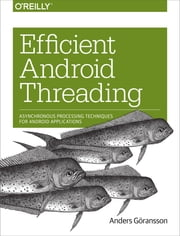 Efficient Android Threading - Asynchronous Processing Techniques for Android Applications ebook by Anders Goransson