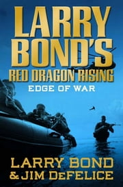 Larry Bond's Red Dragon Rising: Edge of War ebook by Larry Bond,Jim DeFelice