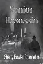 Senior Assassin ebook by Sherry Fowler Chancellor