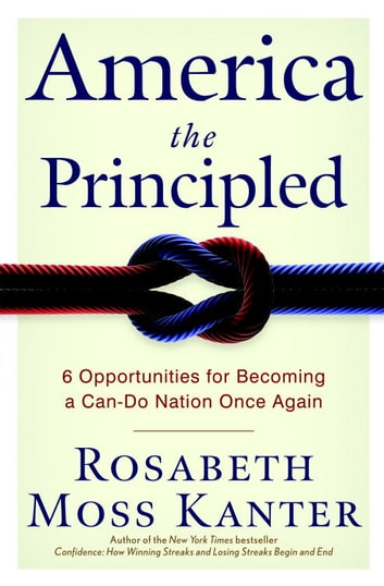 America the Principled - 6 Opportunities for Becoming a Can-Do Nation Once Again eBook by Rosabeth Moss Kanter