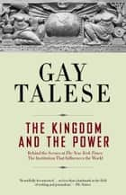 The Kingdom and the Power ebook by Gay Talese