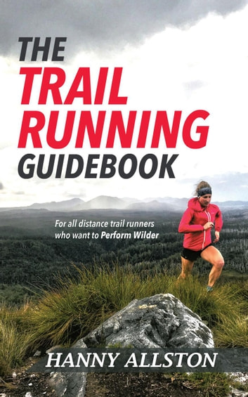 The Trail Running Guidebook: For All Trail Runners Who Want to Perform Wilder ebook by Hanny Allston