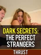 Dark Secrets: The Perfect Strangers (M/m/m/f menage, teenage virgin, anal, bi-sexual orgy) ebook by Thrust