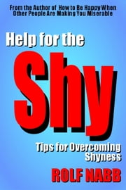 Help for the Shy - Tips for Overcoming Shyness ebook by Rolf Nabb