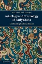 Astrology and Cosmology in Early China ebook by David W. Pankenier