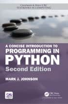 A Concise Introduction to Programming in Python ebook by Mark J. Johnson