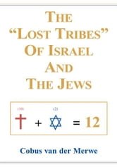 "The ""Lost Tribes"" Of Israel And The Jews ebook by Cobus van der Merwe"