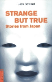 Strange But True Stories from Japan ebook by Jack Seward