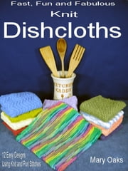 Fast, Fun and Fabulous Knit Dishcloths ebook by Mary Oaks
