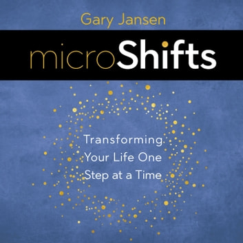 MicroShifts - Transforming Your Life One Step at a Time audiobook by Gary Jansen