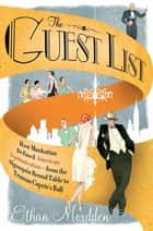 The Guest List - How Manhattan Defined American Sophistication---from the Algonquin Round Table to Truman Capote's Ball ebook by Ethan Mordden