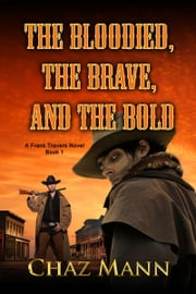 The Bloodied, the Brave, and the Bold ebook by Chaz Mann