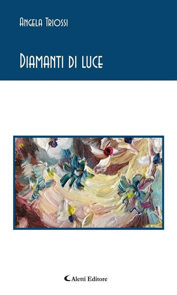 Diamanti di luce ebook by Angela Triossi