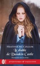 Passions en Écosse (Tome 4) - Le diable de Dunakin Castle ebook by Heather McCollum, François Delpeuch