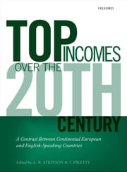 Top Incomes Over the Twentieth Century: A Contrast Between Continental European and English-Speaking Countries ebook by A. B. Atkinson,Thomas Piketty